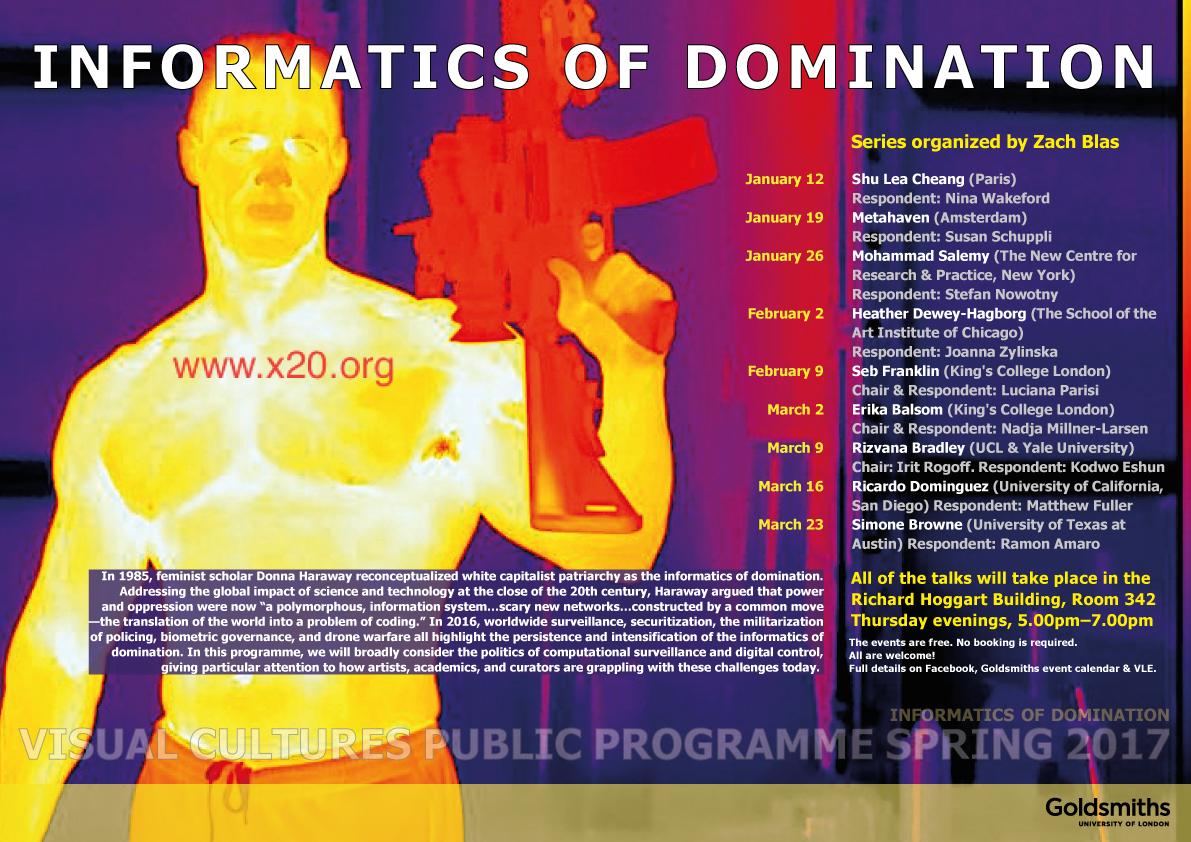 Informatics of Domination, Department of Visual Cultures Spring 2017 Public Programme, Goldsmiths, University of London