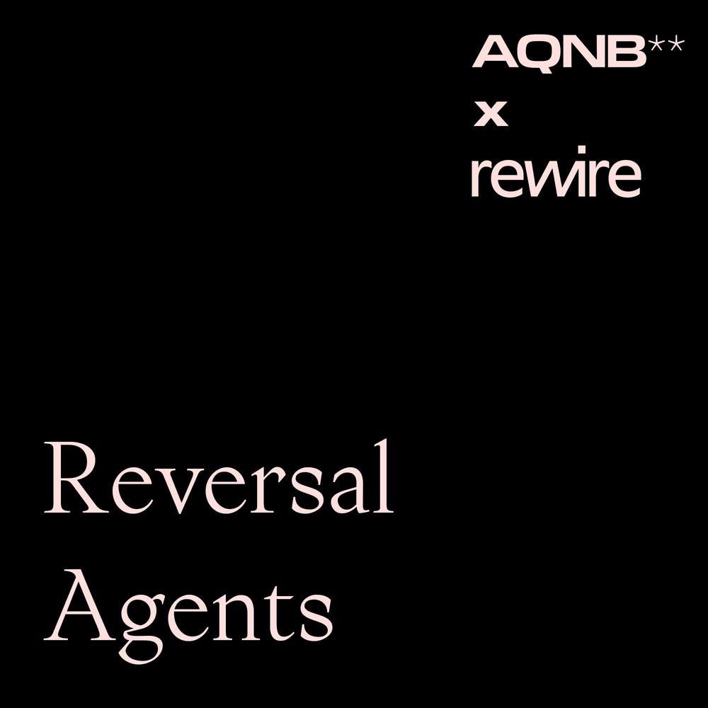 AQNB x rewire: Reversal Agents